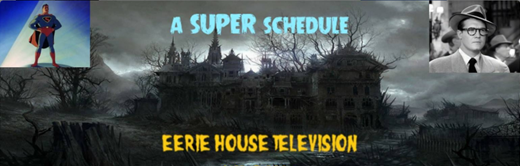 Eerie House TV Superman Weekend